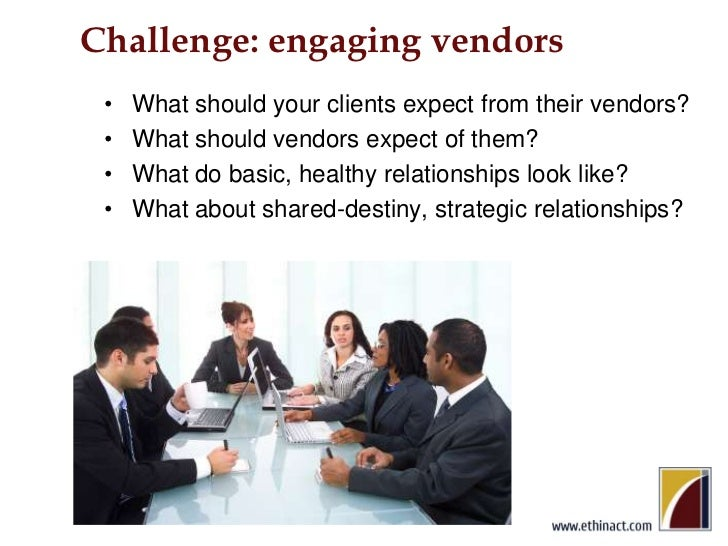 Challenge: engaging vendors<br />What should your clients expect from their vendors?<br />What should vendors expect of th...