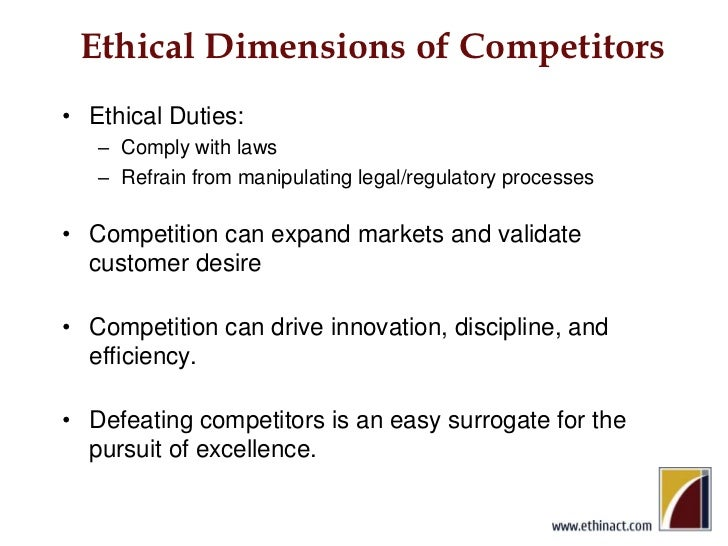 Ethical Dimensions of Competitors<br />Ethical Duties: <br />Comply with laws<br />Refrain from manipulating legal/regulat...