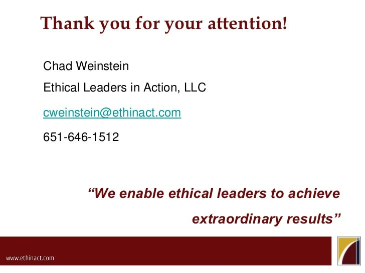 Thank you for your attention!<br />Chad WeinsteinEthical Leaders in Action, LLC<br />cweinstein@ethinact.com<br />651-646-...