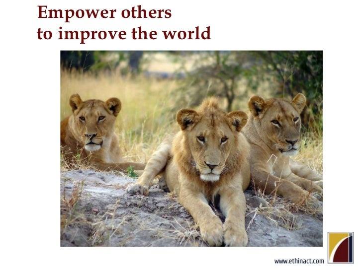 Empower others to improve the world<br />