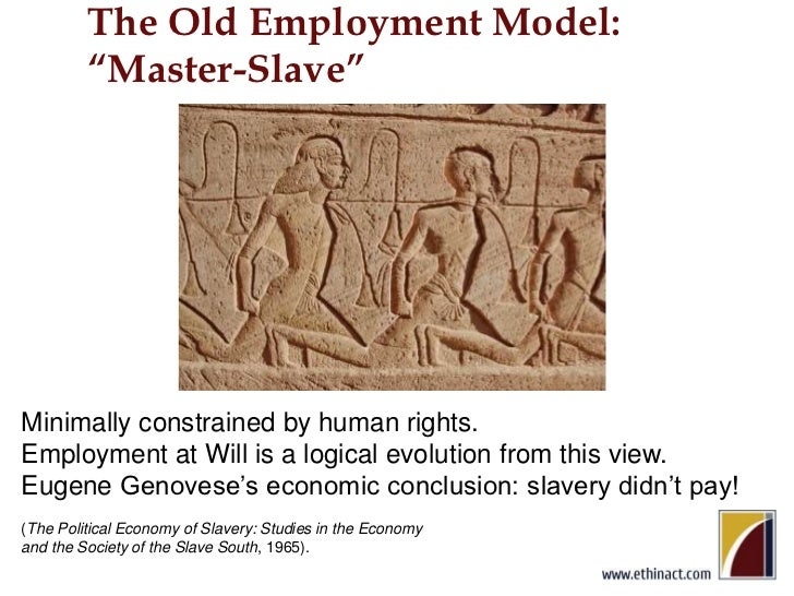 """The Old Employment Model:""""Master-Slave""""<br />Not allslavery structureswere/are<br />the same.The same<br />Is true forempl..."""