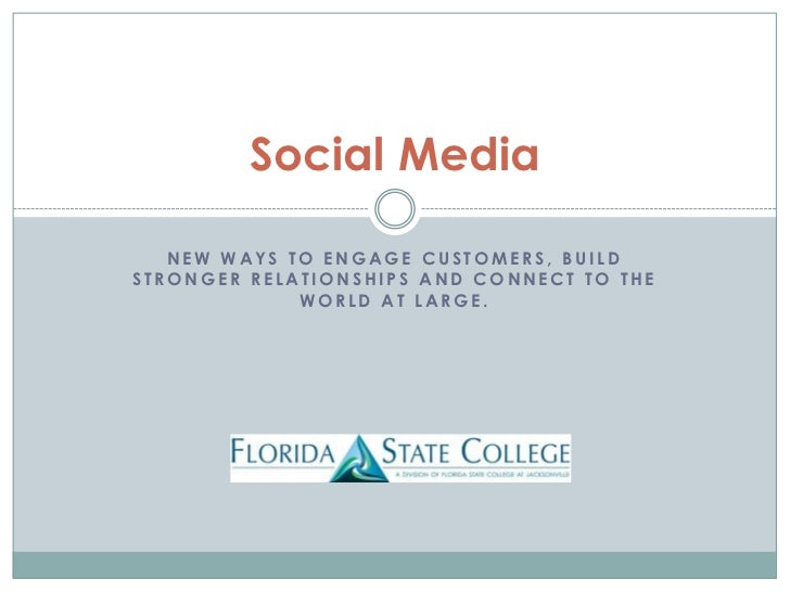 New ways to engage Customers, Build Stronger Relationships and Connect to the World at Large.<br />Social Media<br />