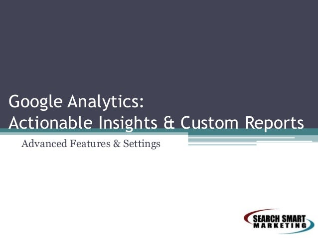 Google Analytics:Actionable Insights & Custom ReportsAdvanced Features & Settings