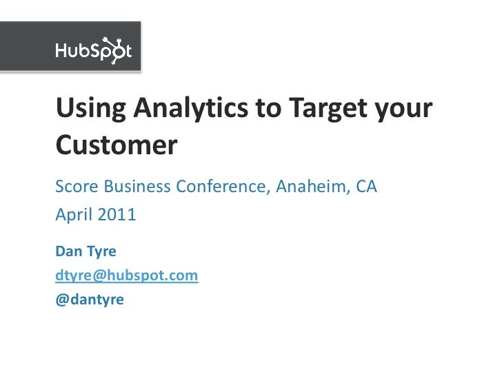 Using Analytics to Target your Customer<br />Score Business Conference, Anaheim, CA<br />April 2011 <br />Dan Tyre<br />dt...