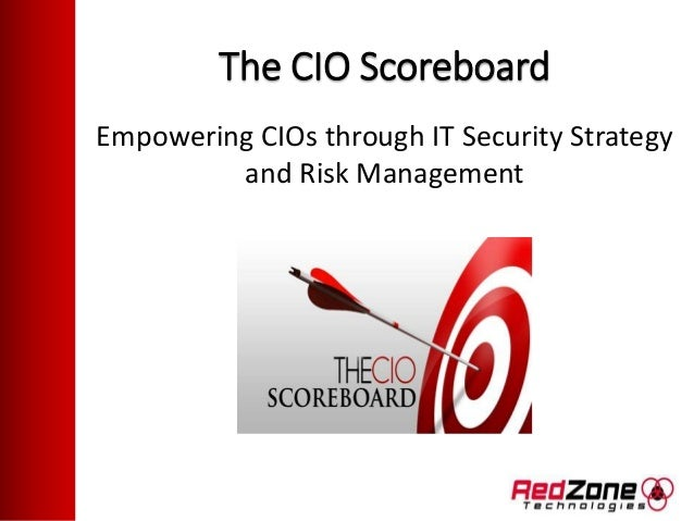 The CIO Scoreboard Empowering CIOs through IT Security Strategy and Risk Management