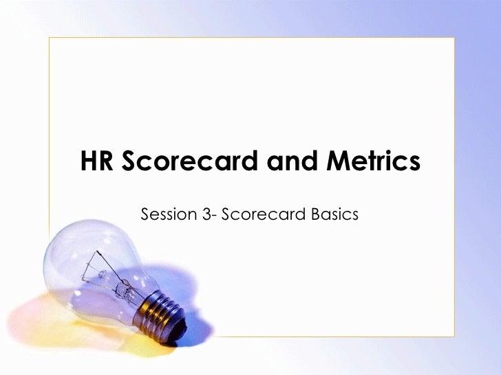 HR Scorecard and Metrics Session 3- Scorecard Basics