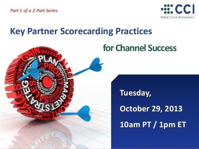 Part 1 of a 2-Part Series  Key Partner Scorecarding Practices for Channel Success  Tuesday, October 29, 2013 10am PT / 1pm...