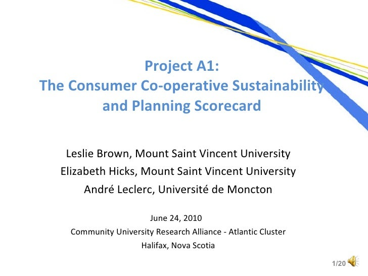 Project A1: The Consumer Co-operative Sustainability and Planning Scorecard Leslie Brown, Mount Saint Vincent University E...