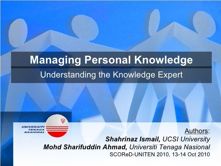 Managing Personal Knowledge Understanding the Knowledge Expert Authors : Shahrinaz Ismail,  UCSI University Mohd Sharifudd...