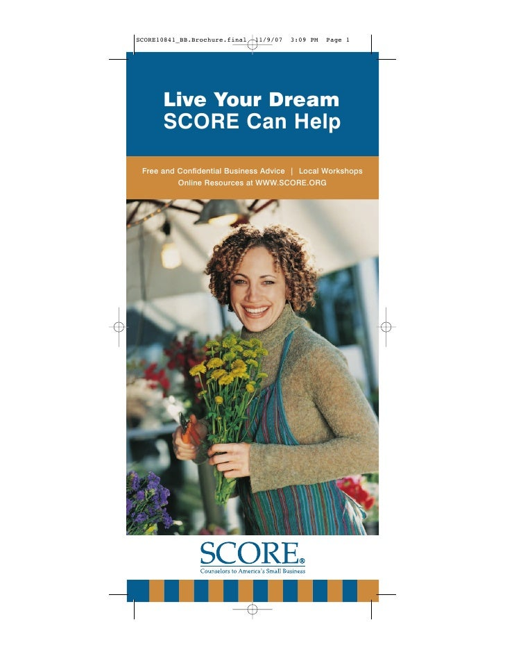 Live Your Dream      SCORE Can Help  Free and Confidential Business Advice | Local Workshops          Online Resources at ...