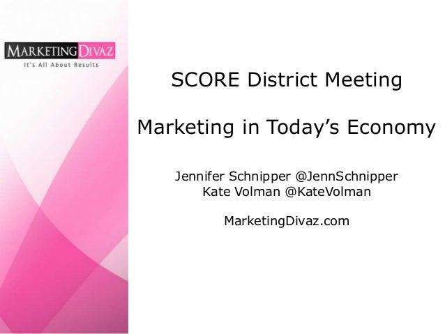 SCORE District MeetingMarketing in Today's Economy   Jennifer Schnipper @JennSchnipper       Kate Volman @KateVolman      ...