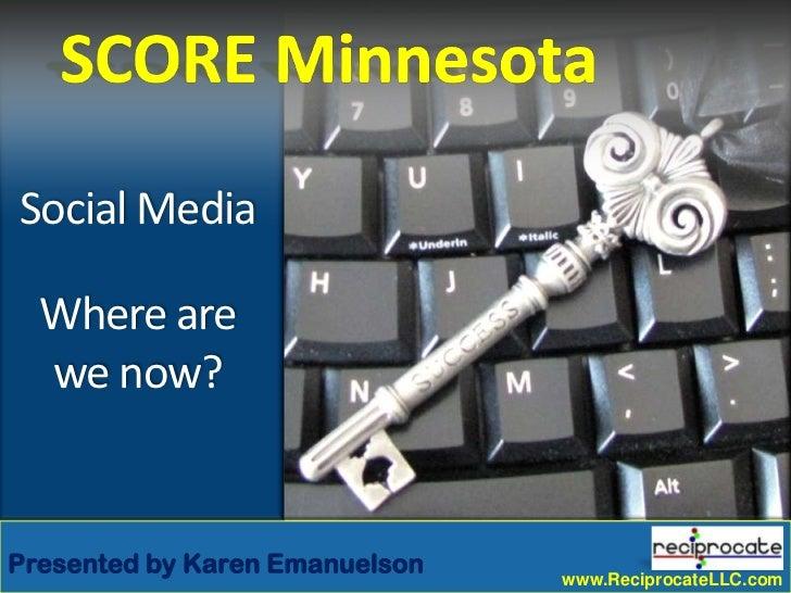 Social Media  Where are  we now?Presented by Karen Emanuelson          www.ReciprocateLLC.com   www.ReciprocateLLC.com