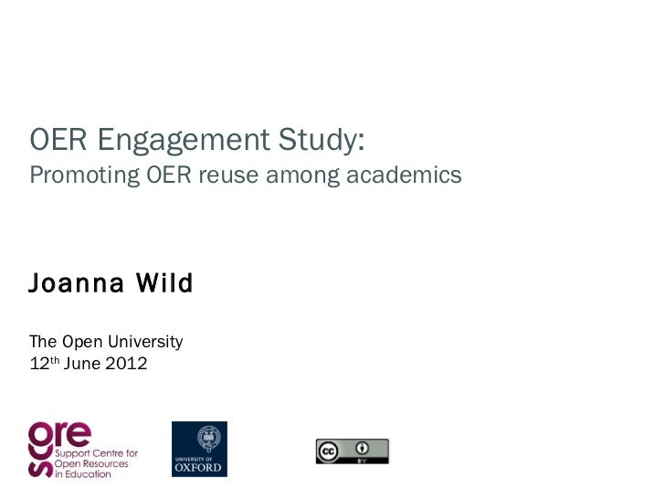 OER Engagement Study:Promoting OER reuse among academicsJoanna WildThe Open University12th June 2012