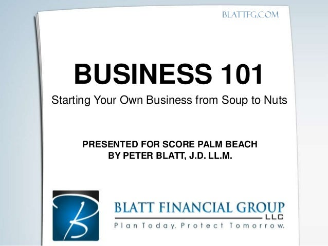 Palm Beach SCORE Presentation - Business 101: Starting Your Own Compa…