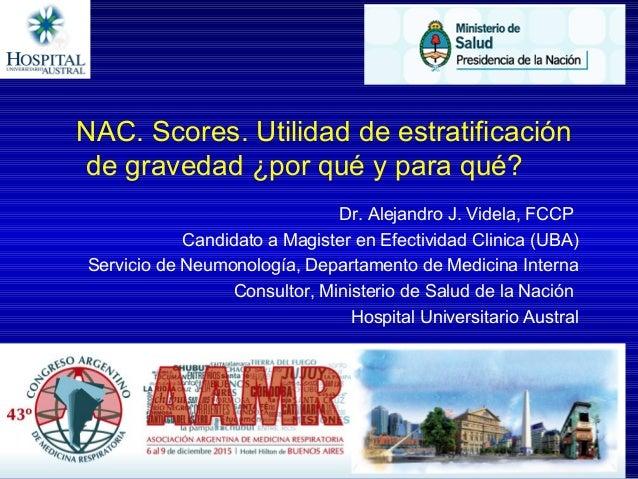 NAC.Scores.Utilidaddeestratificación degravedad¿porquéyparaqué? Dr.AlejandroJ.Videla,FCCP Candidatoa...