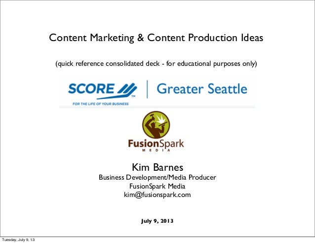 Content Marketing & Content Production Ideas (quick reference consolidated deck - for educational purposes only) Kim Barne...