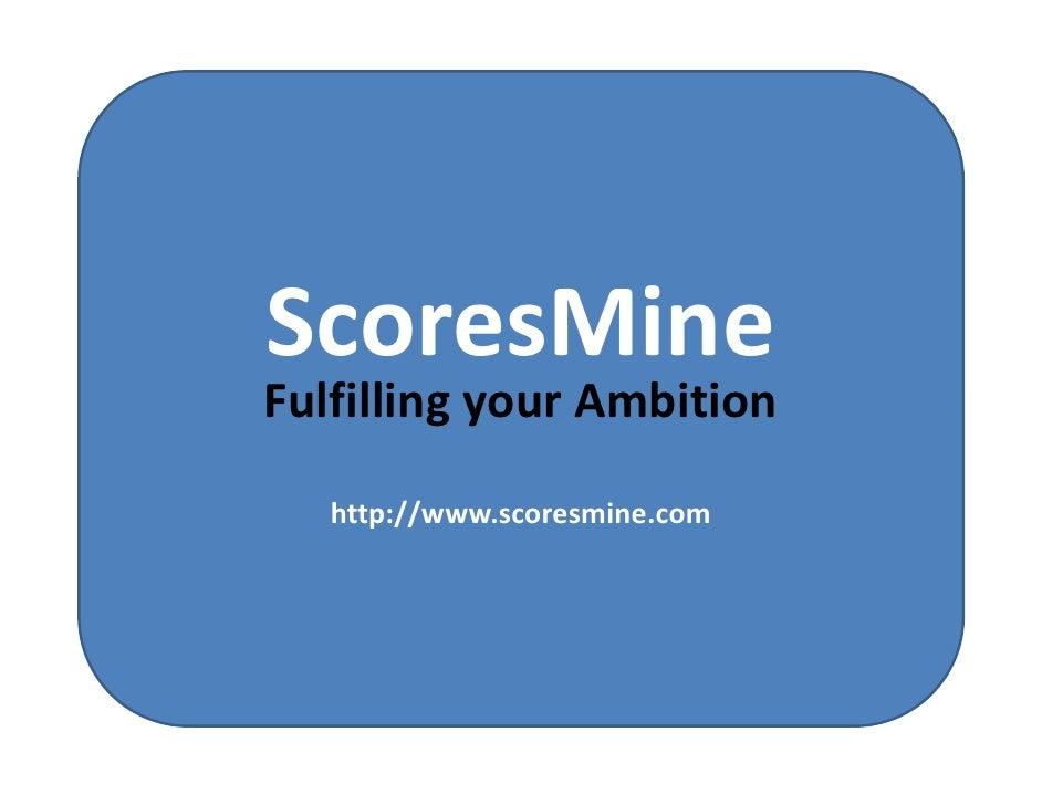 ScoresMineFulfilling your Ambition   http://www.scoresmine.com