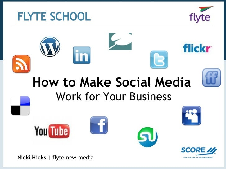 How to Make Social Media  Work for Your Business Nicki Hicks  |   flyte new media