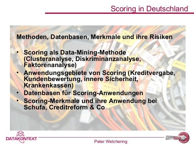 Peter Welchering Scoring in Deutschland Methoden, Datenbasen, Merkmale und ihre Risiken • Scoring als Data-Mining-Methode ...