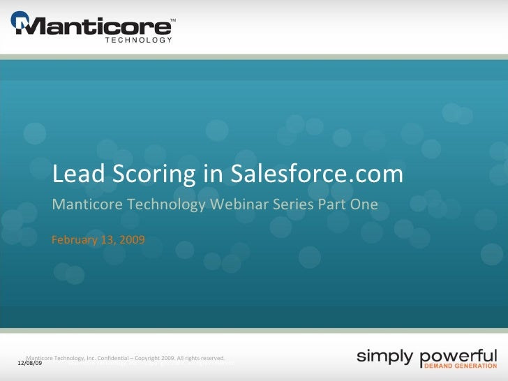 Lead Scoring in Salesforce.com Manticore Technology Webinar Series Part One February 13, 2009 Manticore Technology, Inc. C...