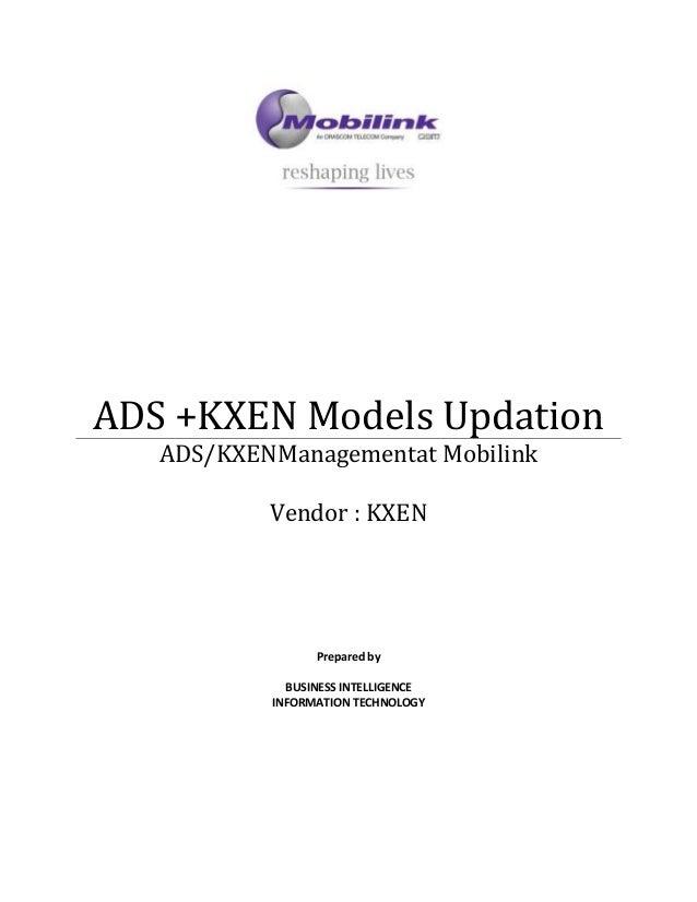 ADS +KXEN Models Updation ADS/KXENManagementat Mobilink Vendor : KXEN Prepared by BUSINESS INTELLIGENCE INFORMATION TECHNO...