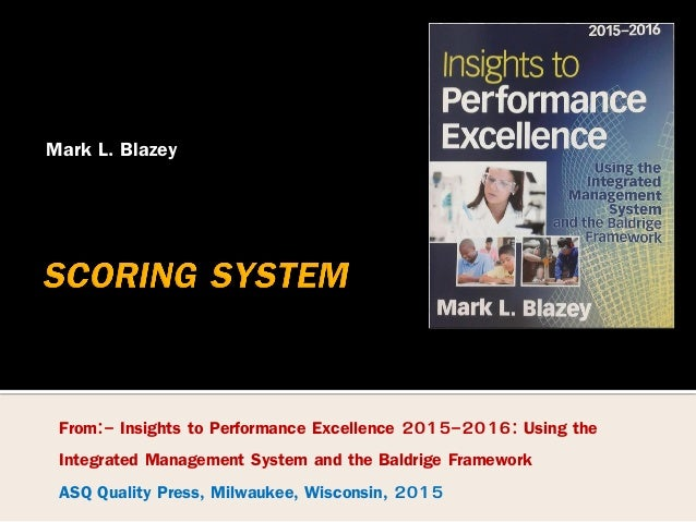 Mark L. Blazey From:- Insights to Performance Excellence 2015-2016: Using the Integrated Management System and the Baldrig...