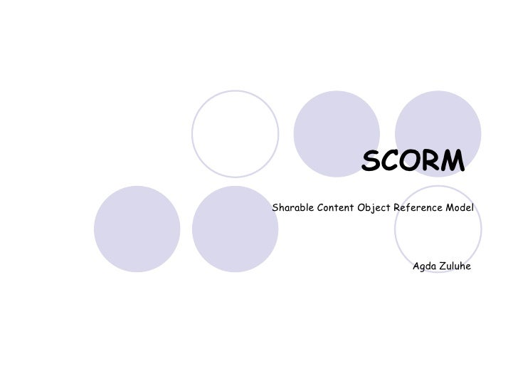 SCORM   Sharable Content Object Reference Model Agda Zuluhe