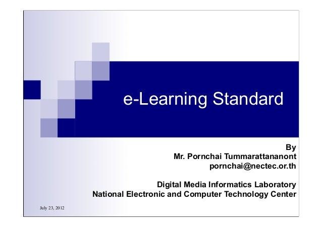 July 23, 2012 e-Learning Standard By Mr. Pornchai Tummarattananont pornchai@nectec.or.th Digital Media Informatics Laborat...