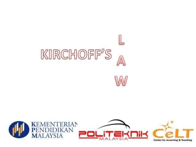 INTRODUCTION KIRCHOFF'S LAW KIRCHOFF'S VOLTAGE LAW ( KVL ) ANALYSIS CIRCUIT OF KVL KIRCHOFF'S CURRENT LAW ( KCL ) ANALYSIS...