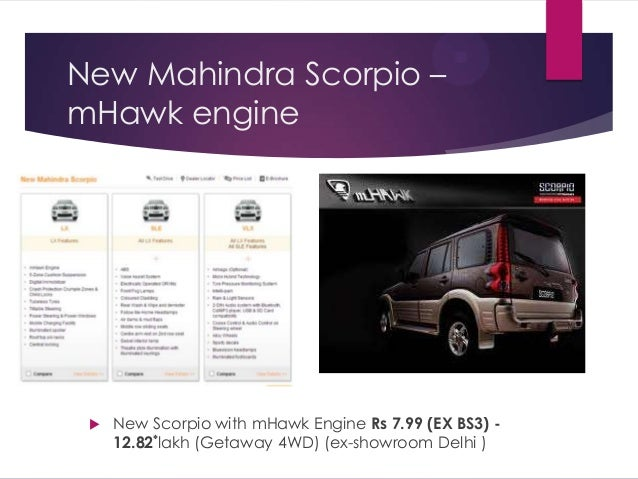 scorpio from mahindra a brand positioning decision Brand elements brand name (scorpio) – conveys the outdoors, thrill, adventure and dominance brand logo – font colour is metallic re-emphasizing the metallic grill that is a dominant product visual feature.