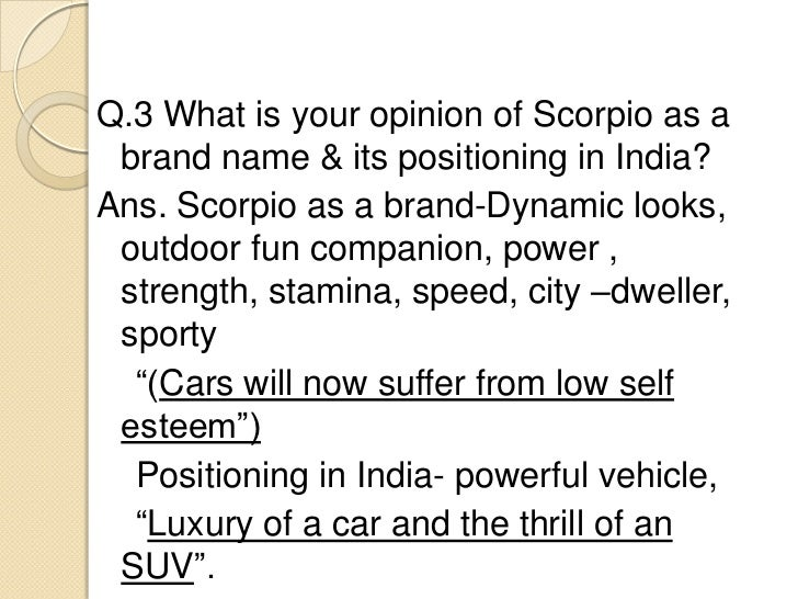 scorpio from mahindra a brand positioning decision Mahindra & mahindra automobile brand is studied in terms of its stp mahindra & mahindra swot analysis, usp & competitors posted in automobiles, total reads: positioning a brand which promotes new thinking.