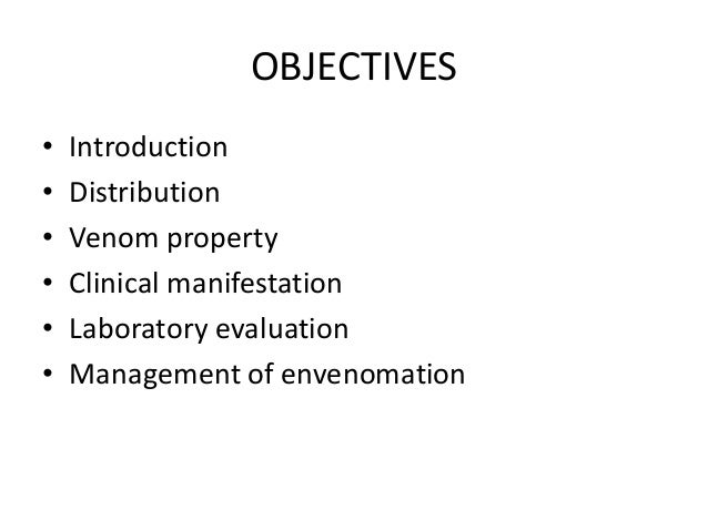 OBJECTIVES • Introduction • Distribution • Venom property • Clinical manifestation • Laboratory evaluation • Management of...