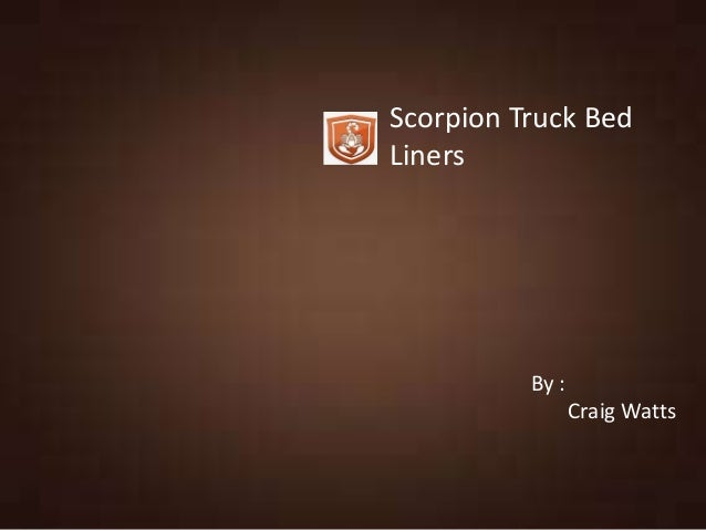 Scorpion Truck Bed Liners By : Craig Watts