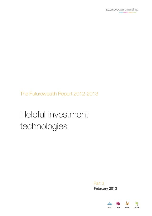 ©2013 Scorpio Partnership. All rights reserved | 0The Futurewealth Report 2012-2013Helpful investmenttechnologiesPart 3Feb...