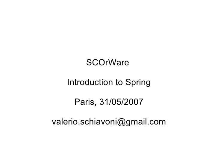 SCOrWare  Introduction to Spring Paris, 31/05/2007 [email_address]