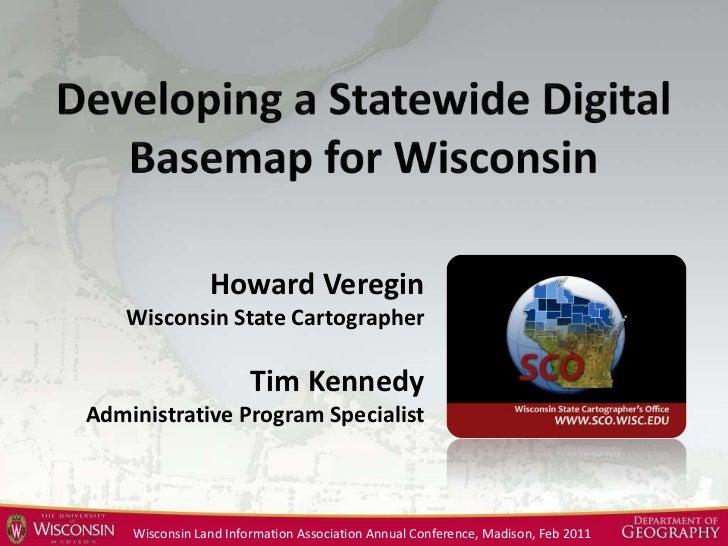 Developing a Statewide DigitalBasemap for Wisconsin<br />Howard Veregin<br />Wisconsin State Cartographer<br />Tim Kennedy...