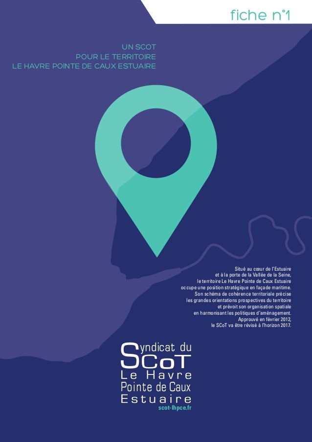 scot-lhpce.fr  fiche n°1  Situé au coeur de l'Estuaire  et à la porte de la Vallée de la Seine,  le territoire Le Havre Po...