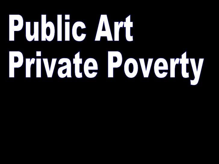 Public Art  Private Poverty