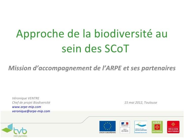 Approche de la biodiversité au           sein des SCoTMission d'accompagnement de l'ARPE et ses partenaires Véronique VENT...