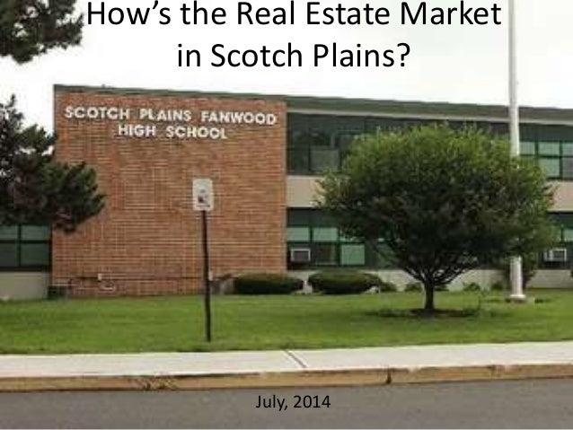 How's the Real Estate Market in Scotch Plains? July, 2014
