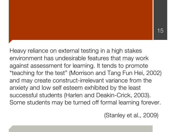 15Heavy reliance on external testing in a high stakesenvironment has undesirable features that may workagainst assessment ...