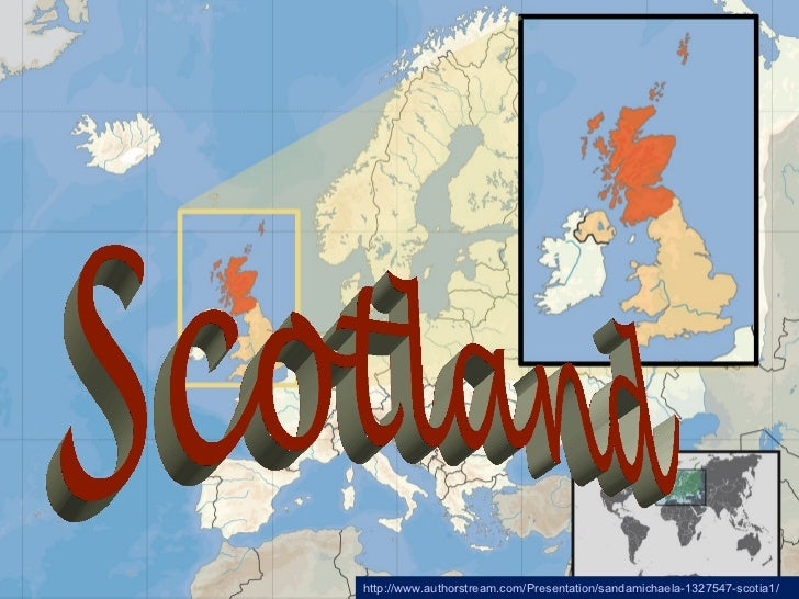 Scoţia Scotland http://www.authorstream.com/Presentation/sandamichaela-1327547-scotia1/