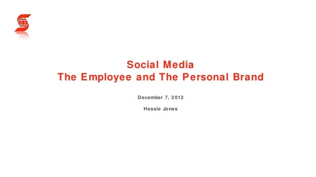 Social MediaThe Employee and The Personal Brand             December 7, 2012               Hessie Jones