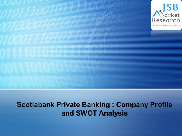 Scotiabank Private Banking : Company Profile and SWOT Analysis