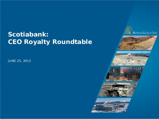 Page 1 Scotiabank: CEO Royalty Roundtable JUNE 25, 2013