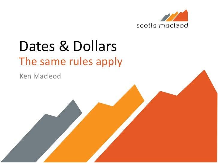 Dates & DollarsThe same rules apply<br />Ken Macleod<br />