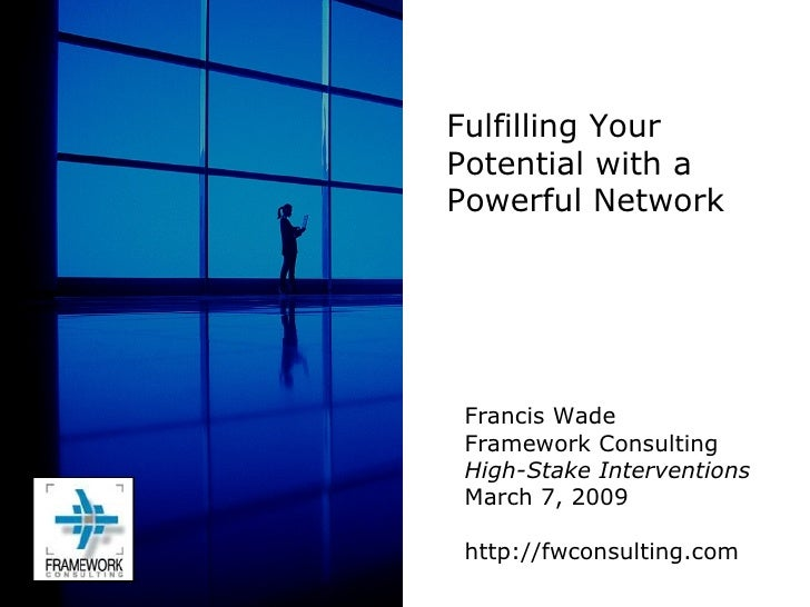 Francis Wade Framework Consulting High-Stake Interventions March 7, 2009 http://fwconsulting.com Fulfilling Your Potential...