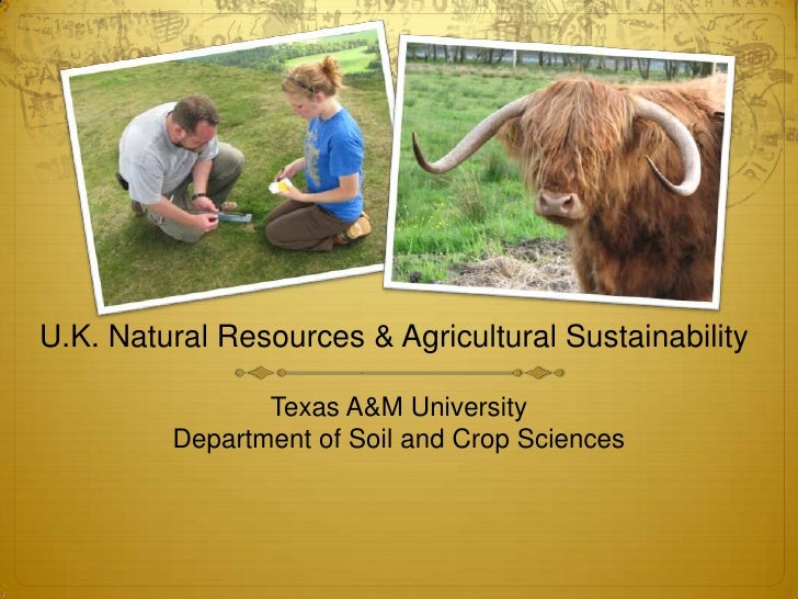 U.K. Natural Resources & Agricultural Sustainability<br />Texas A&M University<br />Department of Soil and Crop Sciences<b...