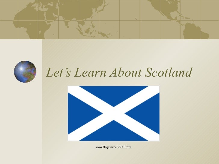 Let's Learn About Scotland www.flags.net/SCOT.htm