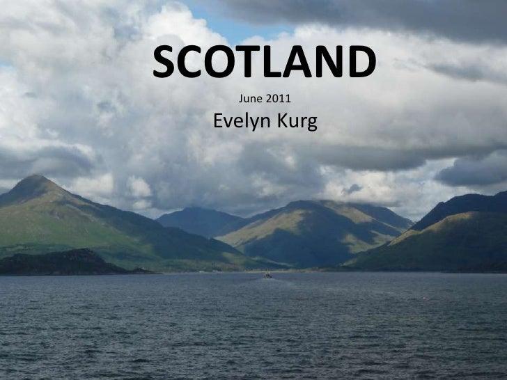 SCOTLAND<br />June 2011<br />Evelyn Kurg<br />